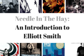 Needle In The Hay: An Introduction to Elliott Smith