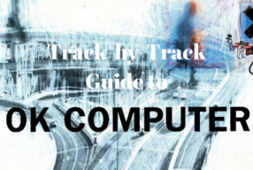 A Track-by-Track Guide To Radiohead's 'OK Computer'