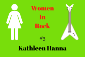 WOMEN IN ROCK no.3: Kathleen Hanna