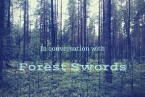 IN CONVERSATION WITH: Forest Swords