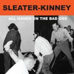 sleater_kinney_all_hands_on_the_bad_one