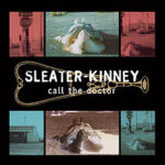 sleater_kinney_call_the_doctor