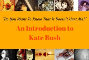 """Do You Want To Know That It Doesn't Hurt Me?"" – An Introduction to Kate Bush"