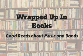 'Wrapped Up In Books' – Good Reads About Music and Bands