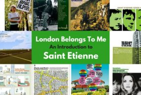 """London Belongs To Me"" – An Introduction to Saint Etienne"