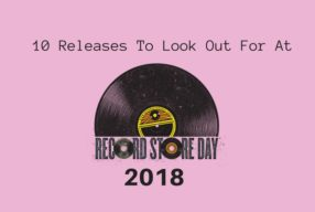 10 Releases To Look Out For At Record Store Day 2018