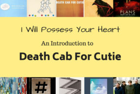 """I Will Possess Your Heart"" – An Introduction to Death Cab For Cutie"