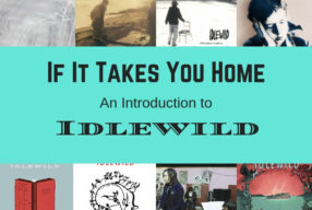 """If It Takes You Home"" – An Introduction to Idlewild"