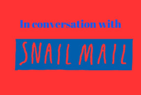 IN CONVERSATION WITH: Snail Mail