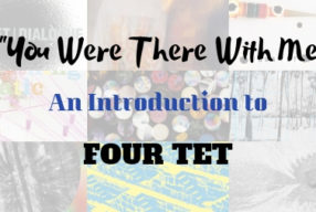 """You Were There With Me"" – An Introduction to Four Tet"