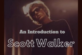 PLAYLIST: An Introduction to Scott Walker
