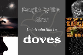 """Caught By The River"" – An Introduction to Doves"