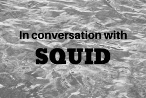 IN CONVERSATION WITH: Squid