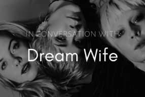IN CONVERSATION WITH: Dream Wife