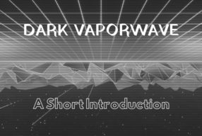 A Short Introduction to Dark Vaporwave