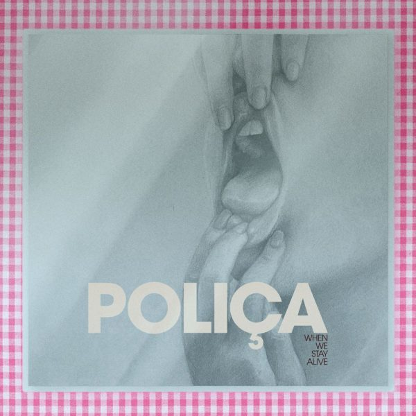 Polica When We Stay Alive