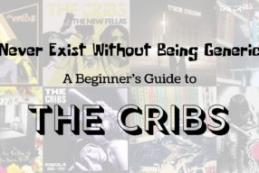"""Never Exist Without Being Generic"" – A Beginner's Guide to The Cribs"
