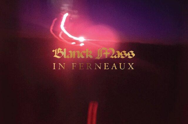 Blanck Mass In Ferneaux
