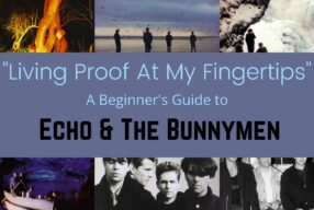 """""""Living Proof At My Fingertips"""" – A Beginner's Guide to Echo & The Bunnymen"""
