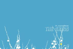 CULT '00s: The Shins – 'Oh, Inverted World'